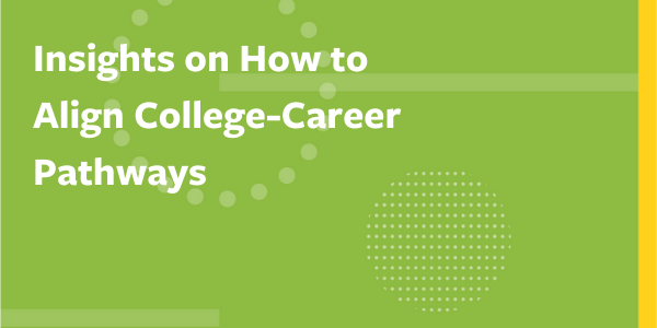 Insights on How to Align College-Career Pathways